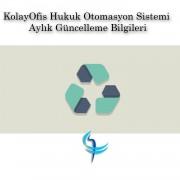 KolayOfis Hukuk Otomasyon Sistemi Aylık Güncelleme Bilgileri
