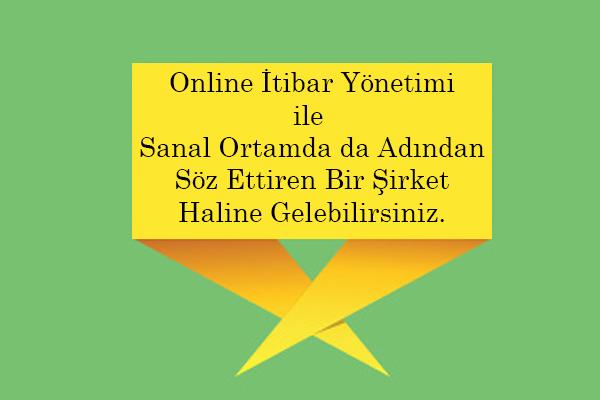 Online İtibar Yönetimi Sayesinde Sanal Ortamda da Adından Söz Ettiren Bir Firma Haline Gelin.